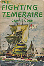 The Fighting Temeraire by Grant Uden