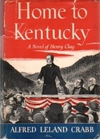 Home to Kentucky: A Novel of Henry Clay by…