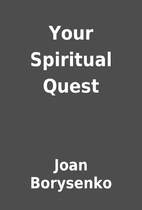 Your Spiritual Quest by Joan Borysenko
