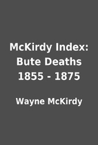 McKirdy Index: Bute Deaths 1855 - 1875 by…