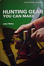 Hunting Gear You Can Make by John Weiss