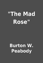The Mad Rose by Burton W. Peabody