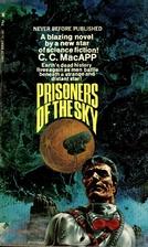 Prisoners of the Sky by C. C. MacApp