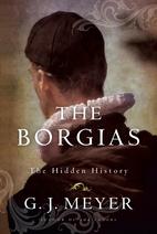 The Borgias: The Hidden History by G. J.…