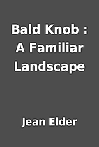 Bald Knob : A Familiar Landscape by Jean…