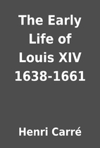 The Early Life of Louis XIV 1638-1661 by…
