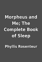 Morpheus and Me; The Complete Book of Sleep…