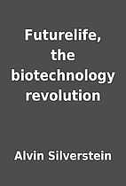 Futurelife, the biotechnology revolution by…