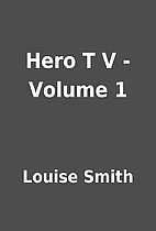 Hero T V - Volume 1 by Louise Smith