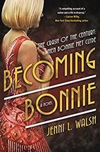 Becoming Bonnie: A Novel by Jenni L. Walsh