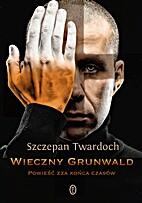 Wieczny Grunwald. Powieść zza końca…