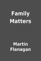 Family Matters by Martin Flanagan