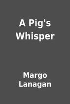 A Pig's Whisper by Margo Lanagan