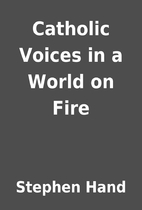 Catholic Voices in a World on Fire by…