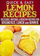 Lemon Recipes: Delicious, Natural, & Healthy…