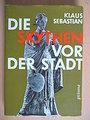 Die Skythen vor der Stadt - Klaus Sebastian