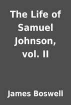 The Life of Samuel Johnson, vol. II by James…