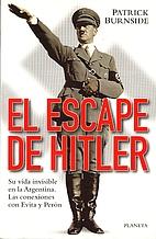 El escape de Hitler : su vida invisible en…