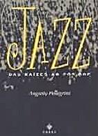 Jazz - das raízes ao pós-bop by Augusto…