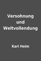 Versohnung und Weltvollendung by Karl Heim