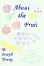 About the Fruit by M. Joseph Young