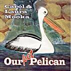 Our pet pelican by Carol Mooka
