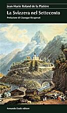 La Svizzera nel Settecento by Jean-Marie…
