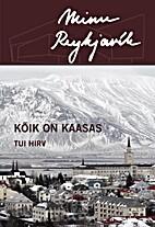 Minu Reykjavík : kõik on kaasas by Tui…