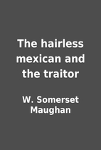 The hairless mexican and the traitor by W.…