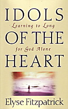 Idols of the Heart: Learning to Long for God…