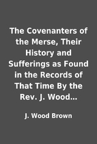 The Covenanters of the Merse, Their History…