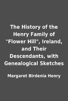 The History of the Henry Family of Flower…