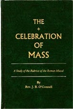 The celebration of Mass; a study of the…