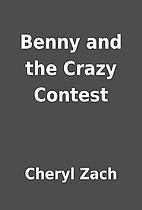 Benny and the Crazy Contest by Cheryl Zach