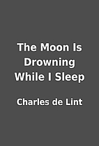 The Moon Is Drowning While I Sleep by…