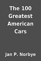 The 100 Greatest American Cars by Jan P.…