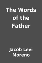 The Words of the Father by Jacob Levi Moreno