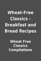 Wheat-Free Classics - Breakfast and Bread…