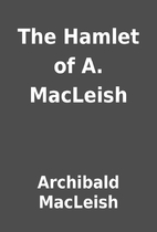 The Hamlet of A. MacLeish by Archibald…