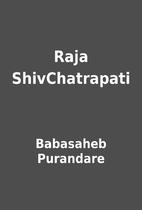 Raja ShivChatrapati by Babasaheb Purandare