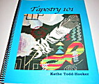Tapestry 101 by Kathe Todd-Hooker