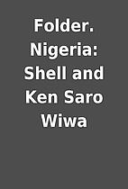 Folder. Nigeria: Shell and Ken Saro Wiwa
