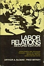 Labor relations by Arthur A. Sloane