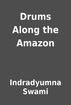 Drums Along the Amazon by Indradyumna Swami
