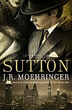 Sutton by J. R. Moehringer