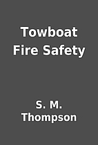 Towboat Fire Safety by S. M. Thompson