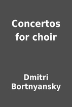 Concertos for choir by Dmitri Bortnyansky
