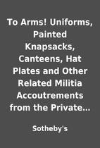 To Arms! Uniforms, Painted Knapsacks,…