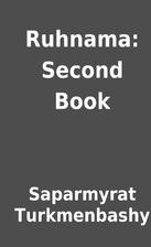 Ruhnama: Second Book by Saparmyrat…