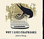 Why I Like Chapbooks by James Haug
